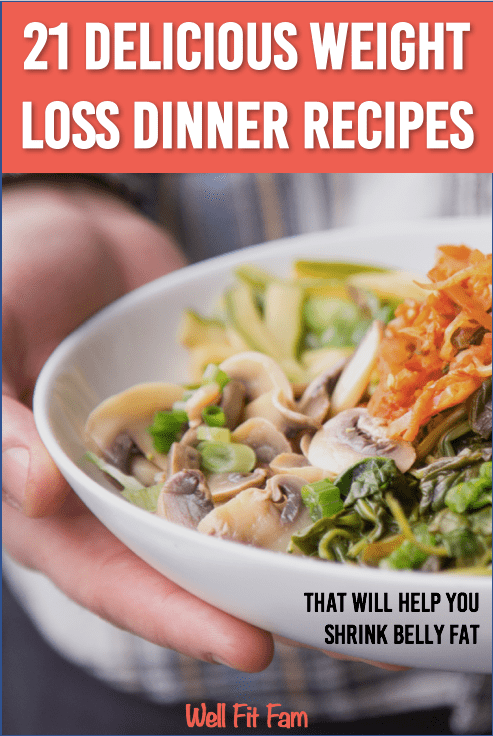 21 Delicious Weight Loss Dinner Recipes That Will Help You Shrink Belly Fat!