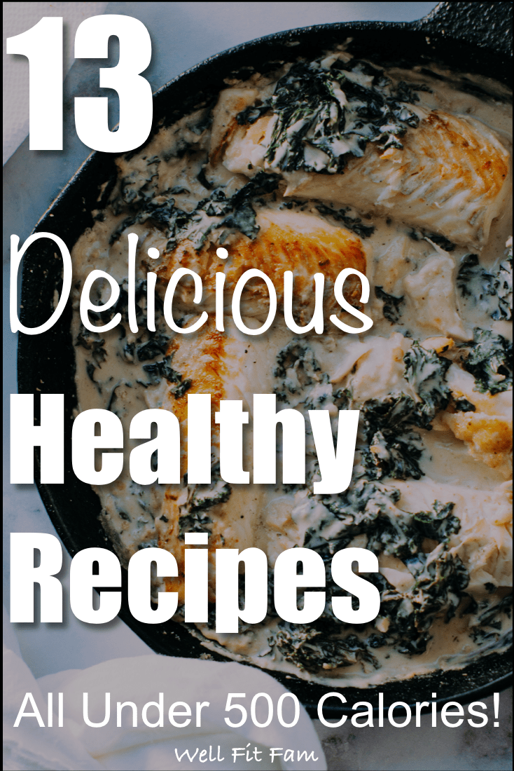 13 Awesome Healthy Recipes [Under 500 Calories!]